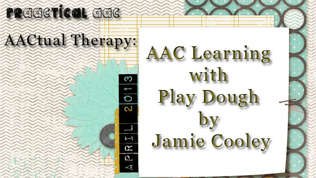 AACtual Therapy: AAC Learning with Play Dough by Jamie Cooley