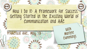 How I Do It: A Framework for Success-Getting Started in the Exciting World of Communication and AAC