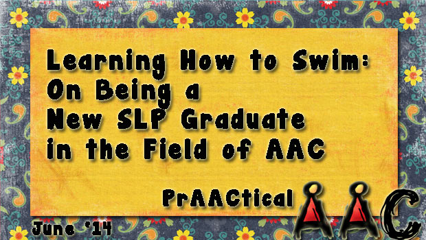 Learning How to Swim: On Being a New SLP Graduate in the Field of AAC