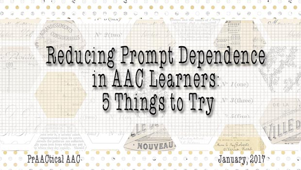 Reducing Prompt Dependence in AAC Learners: 5 Things to Try