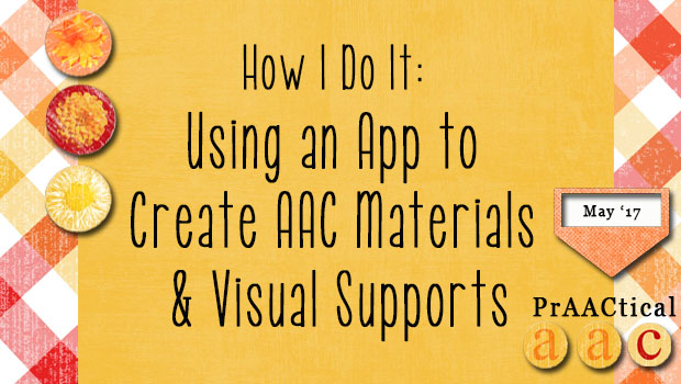 How I Do It: Using an App to Create AAC Materials & Visual Supports