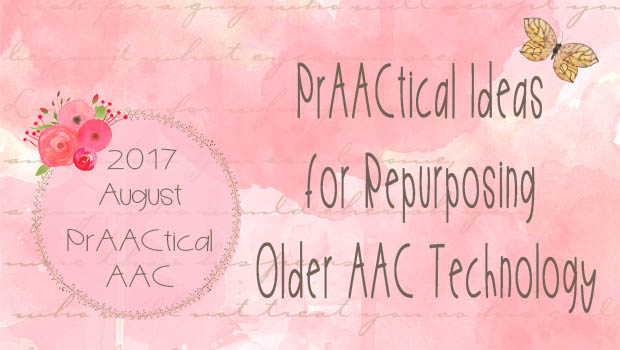 PrAACtical Ideas for Repurposing Older AAC Technology