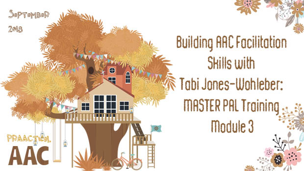 Building AAC Facilitation Skills with Tabi Jones-Wohleber: MASTER PAL Training, Module 3