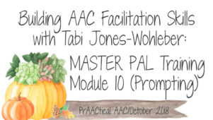 Building AAC Facilitation Skills with Tabi Jones-Wohleber: MASTER PAL Training, Module 10 (Appropriate Prompting)