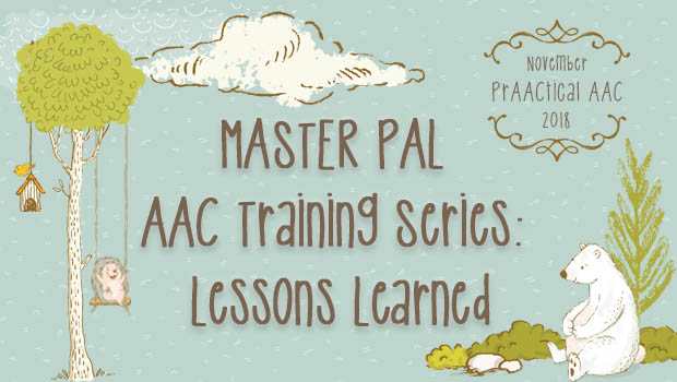 MASTER PAL AAC Training Series: Lessons Learned