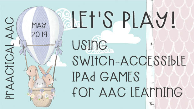 Let's Play! Using Switch-accessible iPad Games for AAC Learning