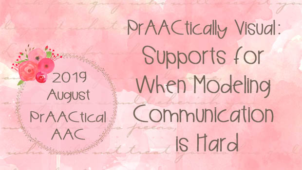 PrAACtically Visual: Supports for When Modeling Communication is Hard