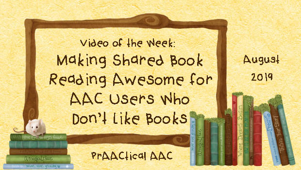 Video of the Week: Making Shared Book Reading Awesome for AAC Users Who Don't Like Books