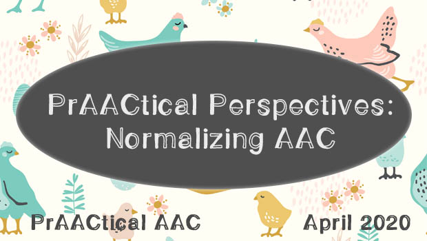 PrAACtical Perspectives: Normalizing AAC
