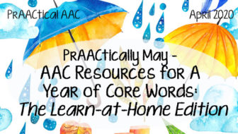 PrAACtically May – AAC Resources for A Year of Core Words: The Learn-at-Home Edition