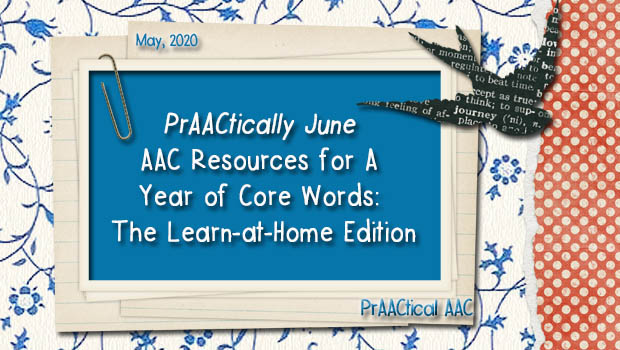PrAACtically June – AAC Resources for A Year of Core Words: The Learn-at-Home Edition
