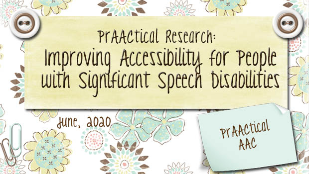 PrAACtical Research: Improving Accessibility for People with Significant Speech Disabilities