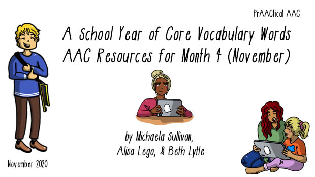School Year of Core Vocabulary Words: AAC Resources for Month 4 (November) by Michaela Sullivan, Alisa Lego, & Beth Lytle